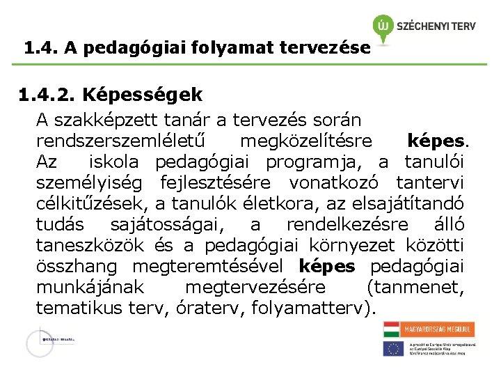 1. 4. A pedagógiai folyamat tervezése 1. 4. 2. Képességek A szakképzett tanár a