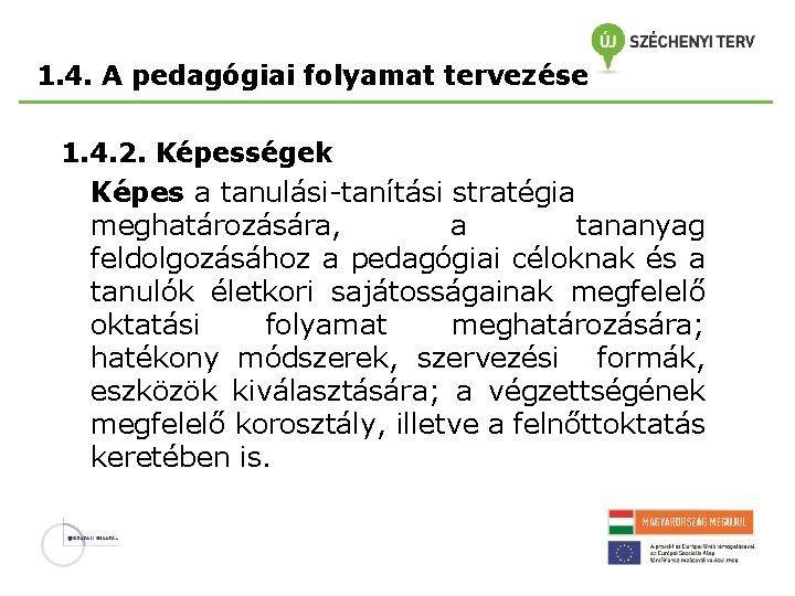 1. 4. A pedagógiai folyamat tervezése 1. 4. 2. Képességek Képes a tanulási-tanítási stratégia