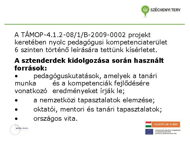 A TÁMOP-4. 1. 2 -08/1/B-2009 -0002 projekt keretében nyolc pedagógusi kompetenciaterület 6 szinten történő