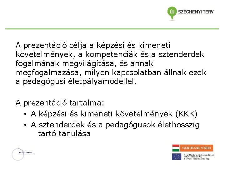 A prezentáció célja a képzési és kimeneti követelmények, a kompetenciák és a sztenderdek fogalmának
