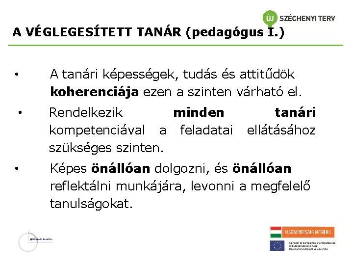 A VÉGLEGESÍTETT TANÁR (pedagógus I. ) • A tanári képességek, tudás és attitűdök koherenciája