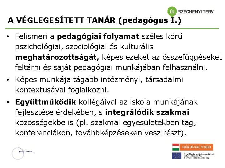 A VÉGLEGESÍTETT TANÁR (pedagógus I. ) • Felismeri a pedagógiai folyamat széles körű pszichológiai,