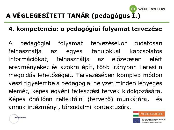A VÉGLEGESÍTETT TANÁR (pedagógus I. ) 4. kompetencia: a pedagógiai folyamat tervezése A pedagógiai