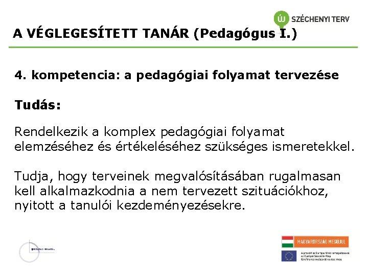 A VÉGLEGESÍTETT TANÁR (Pedagógus I. ) 4. kompetencia: a pedagógiai folyamat tervezése Tudás: Rendelkezik