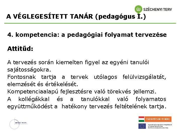 A VÉGLEGESÍTETT TANÁR (pedagógus I. ) 4. kompetencia: a pedagógiai folyamat tervezése Attitűd: A