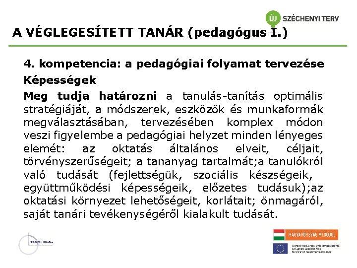 A VÉGLEGESÍTETT TANÁR (pedagógus I. ) 4. kompetencia: a pedagógiai folyamat tervezése Képességek Meg