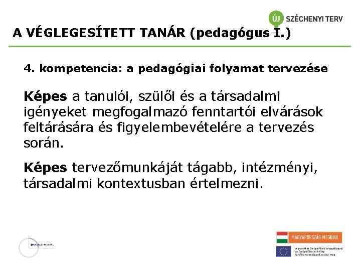 A VÉGLEGESÍTETT TANÁR (pedagógus I. ) 4. kompetencia: a pedagógiai folyamat tervezése Képes a