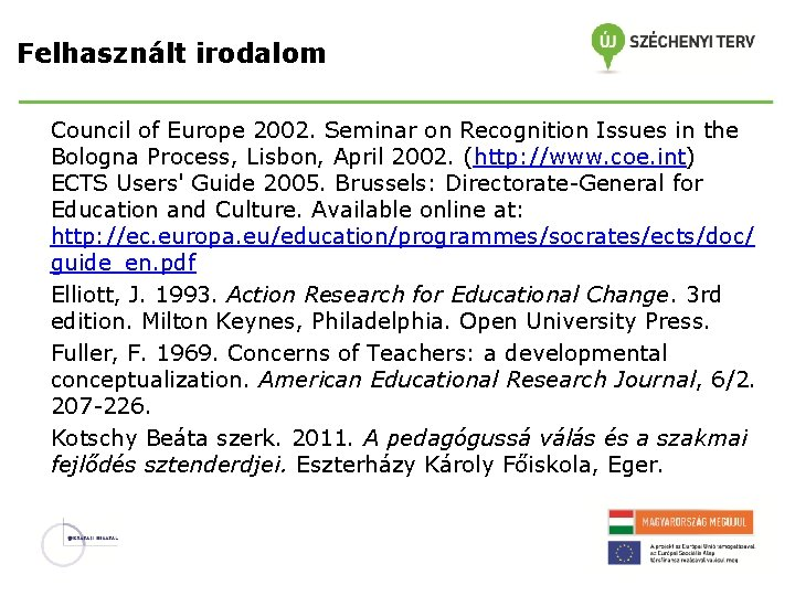 Felhasznált irodalom Council of Europe 2002. Seminar on Recognition Issues in the Bologna Process,