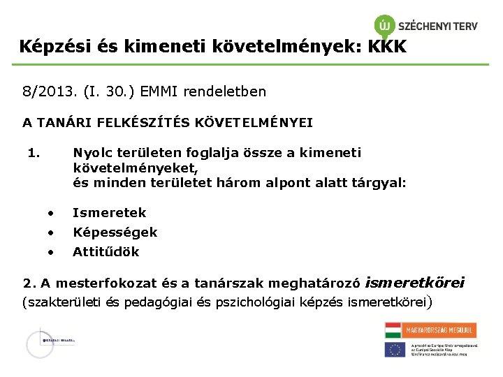 Képzési és kimeneti követelmények: KKK 8/2013. (I. 30. ) EMMI rendeletben A TANÁRI FELKÉSZÍTÉS