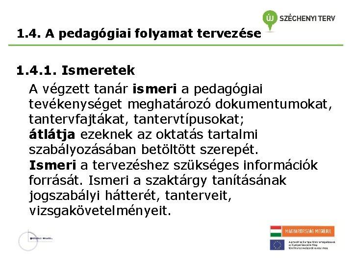 1. 4. A pedagógiai folyamat tervezése 1. 4. 1. Ismeretek A végzett tanár ismeri