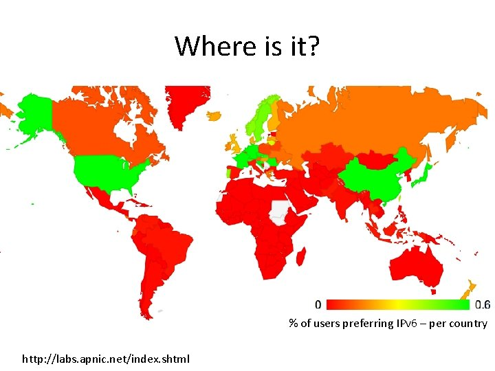 Where is it? % of users preferring IPv 6 – per country http: //labs.