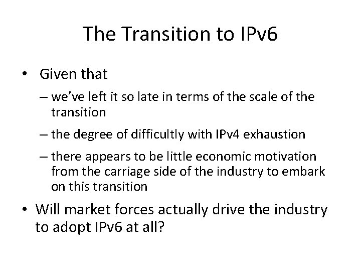 The Transition to IPv 6 • Given that – we've left it so late