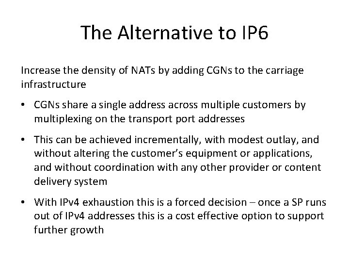 The Alternative to IP 6 Increase the density of NATs by adding CGNs to