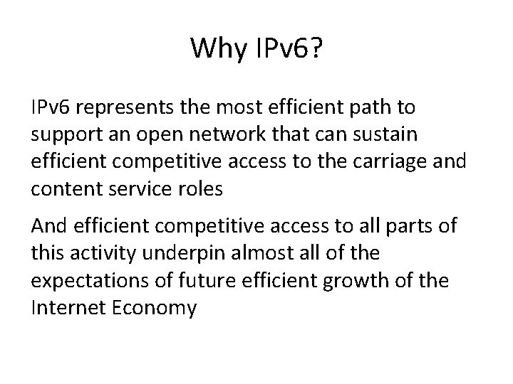 Why IPv 6? IPv 6 represents the most efficient path to support an open