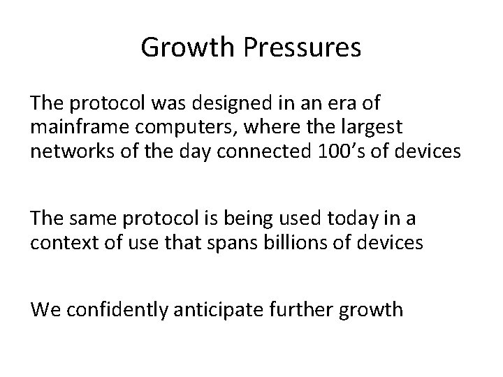 Growth Pressures The protocol was designed in an era of mainframe computers, where the