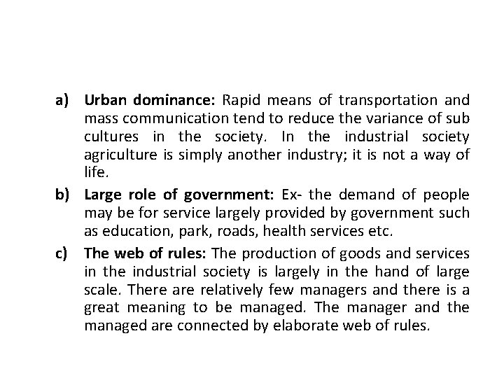 a) Urban dominance: Rapid means of transportation and mass communication tend to reduce the