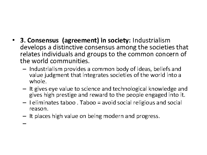 • 3. Consensus (agreement) in society: Industrialism develops a distinctive consensus among the