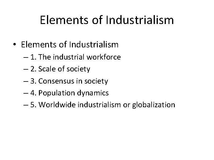 Elements of Industrialism • Elements of Industrialism – 1. The industrial workforce – 2.