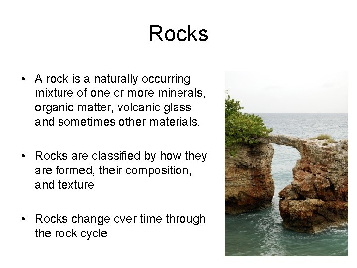 Rocks • A rock is a naturally occurring mixture of one or more minerals,