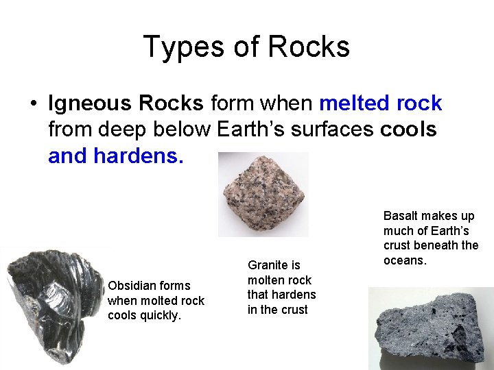 Types of Rocks • Igneous Rocks form when melted rock from deep below Earth's