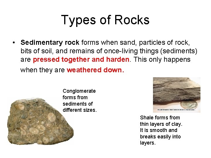 Types of Rocks • Sedimentary rock forms when sand, particles of rock, bits of