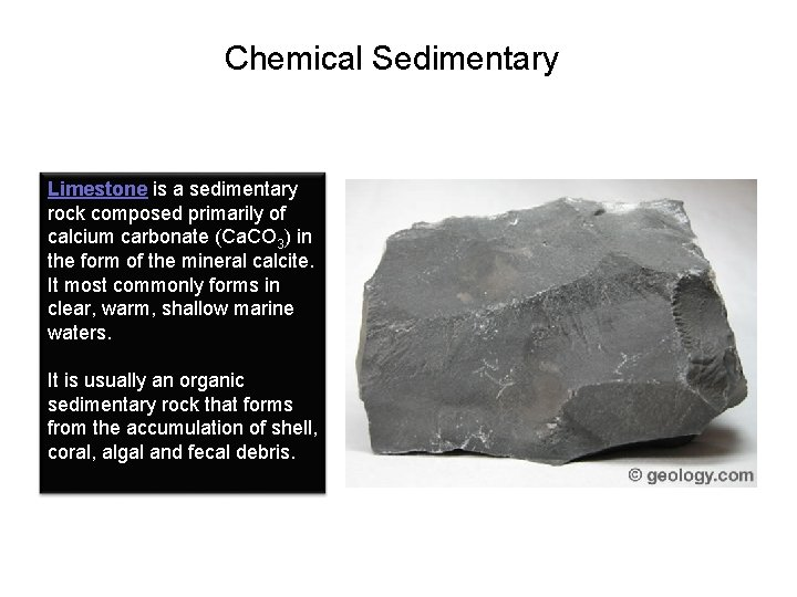 Chemical Sedimentary Limestone is a sedimentary rock composed primarily of calcium carbonate (Ca. CO