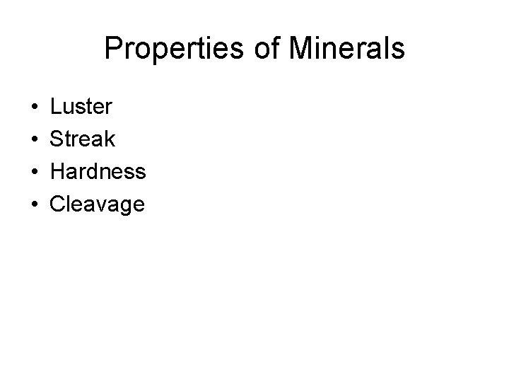 Properties of Minerals • • Luster Streak Hardness Cleavage