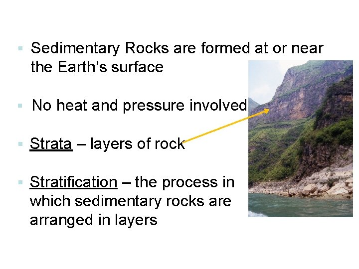 § Sedimentary Rocks are formed at or near the Earth's surface § No heat