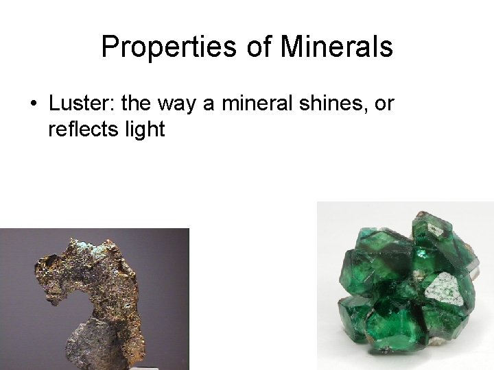 Properties of Minerals • Luster: the way a mineral shines, or reflects light