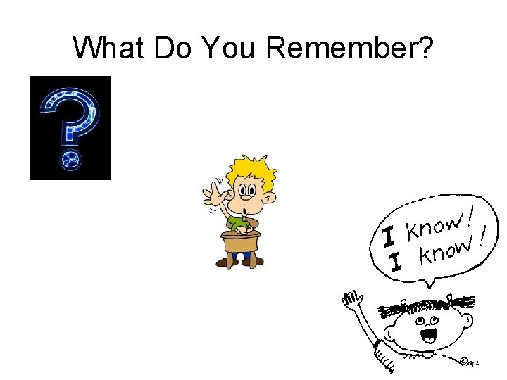 What Do You Remember?