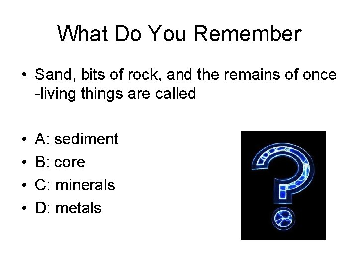 What Do You Remember • Sand, bits of rock, and the remains of once