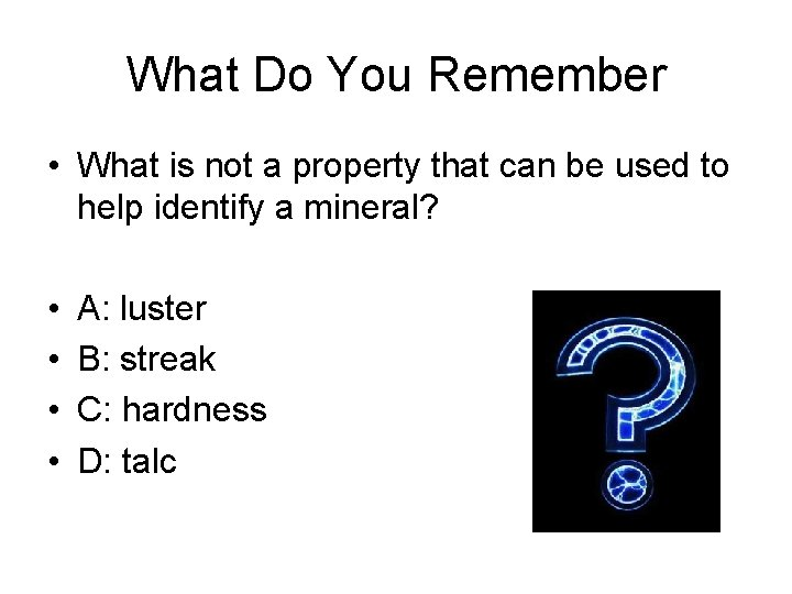 What Do You Remember • What is not a property that can be used