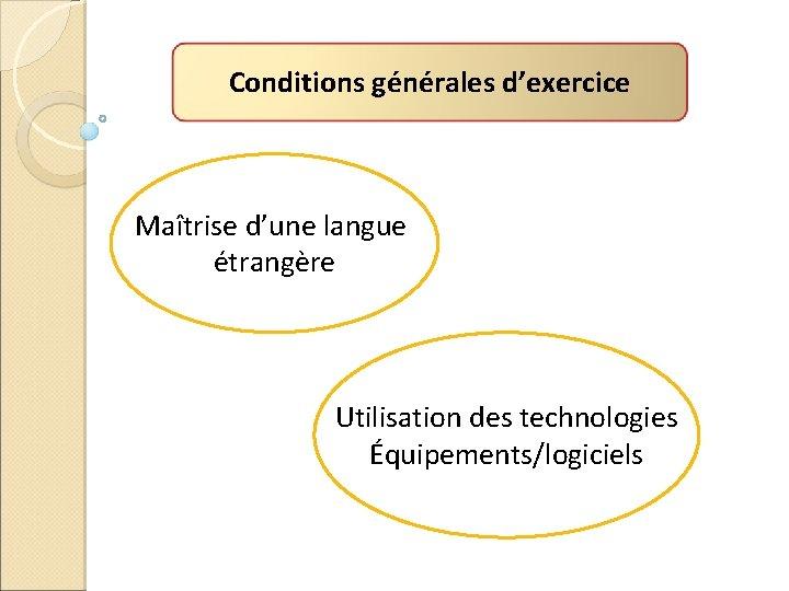 Conditions générales d'exercice Maîtrise d'une langue étrangère Utilisation des technologies Équipements/logiciels