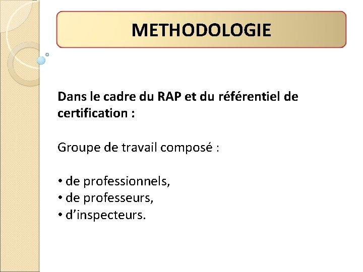 METHODOLOGIE Dans le cadre du RAP et du référentiel de certification : Groupe de