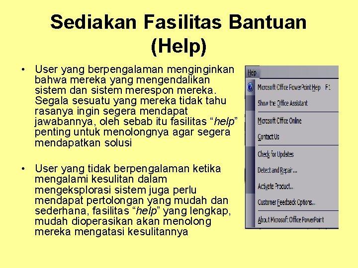 Sediakan Fasilitas Bantuan (Help) • User yang berpengalaman menginginkan bahwa mereka yang mengendalikan sistem