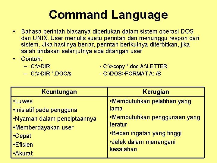Command Language • Bahasa perintah biasanya diperlukan dalam sistem operasi DOS dan UNIX. User