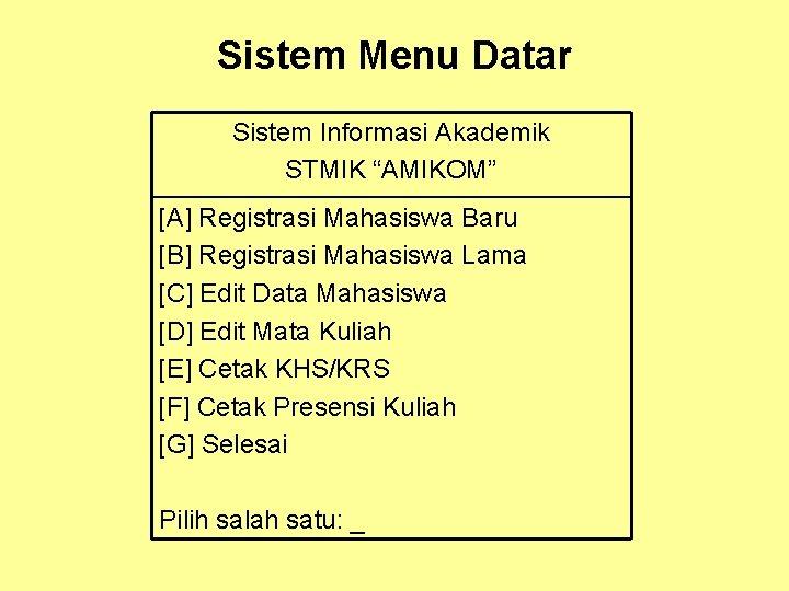 """Sistem Menu Datar Sistem Informasi Akademik STMIK """"AMIKOM"""" [A] Registrasi Mahasiswa Baru [B] Registrasi"""