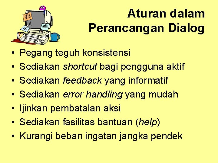 Aturan dalam Perancangan Dialog • • Pegang teguh konsistensi Sediakan shortcut bagi pengguna aktif