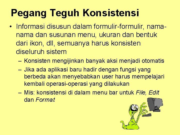 Pegang Teguh Konsistensi • Informasi disusun dalam formulir-formulir, nama dan susunan menu, ukuran dan