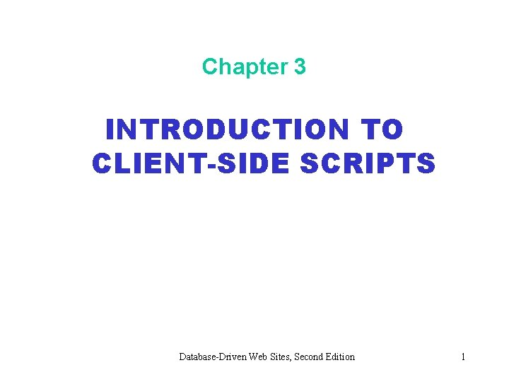 Chapter 3 INTRODUCTION TO CLIENT-SIDE SCRIPTS Database-Driven Web Sites, Second Edition 1