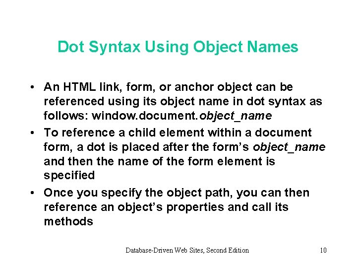 Dot Syntax Using Object Names • An HTML link, form, or anchor object can
