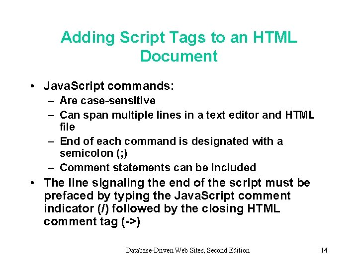 Adding Script Tags to an HTML Document • Java. Script commands: – Are case-sensitive