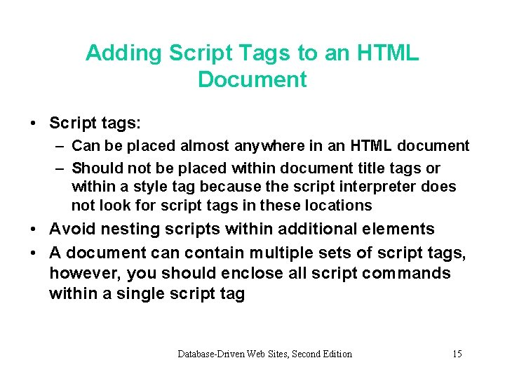 Adding Script Tags to an HTML Document • Script tags: – Can be placed