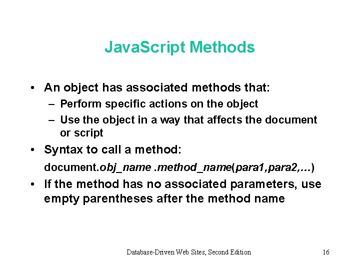 Java. Script Methods • An object has associated methods that: – Perform specific actions