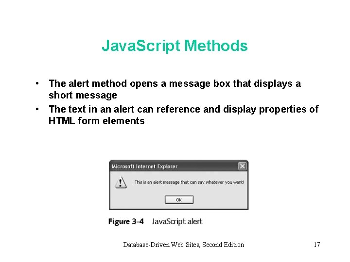 Java. Script Methods • The alert method opens a message box that displays a