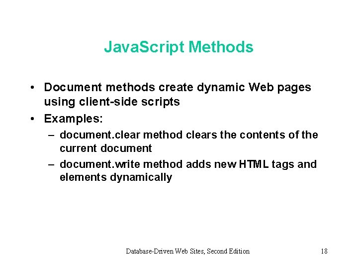 Java. Script Methods • Document methods create dynamic Web pages using client-side scripts •