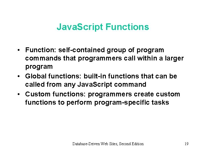 Java. Script Functions • Function: self-contained group of program commands that programmers call within
