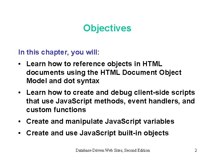 Objectives In this chapter, you will: • Learn how to reference objects in HTML
