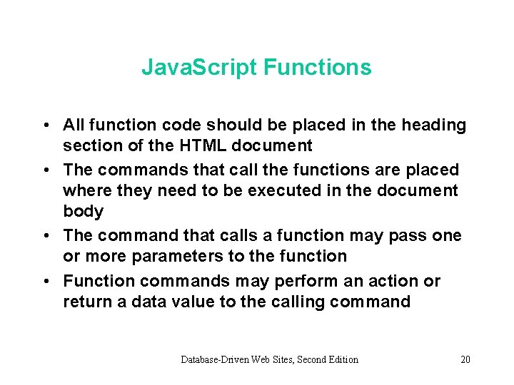 Java. Script Functions • All function code should be placed in the heading section