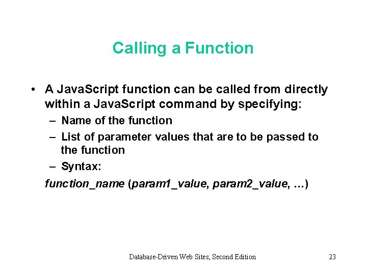 Calling a Function • A Java. Script function can be called from directly within